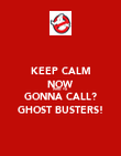 KEEP CALM NOW WHO YA GONNA CALL? GHOST BUSTERS! - Personalised Poster large