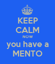 KEEP CALM NOW you have a MENTO - Personalised Poster large