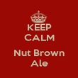KEEP CALM  Nut Brown Ale - Personalised Poster large