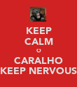 KEEP CALM O CARALHO KEEP NERVOUS - Personalised Poster large