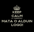 KEEP CALM O CARALHO! MATA O ALDUIN LOGO! - Personalised Poster large