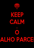 KEEP CALM ... O CARALHO PARCEIRO!  - Personalised Poster large