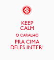 KEEP CALM O CARALHO PRA CIMA DELES INTER! - Personalised Poster large
