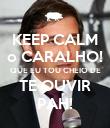 KEEP CALM o CARALHO! QUE EU TOU CHEIO DE TE OUVIR PAH! - Personalised Poster small