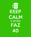 KEEP CALM  O JEITOSO FAZ 40 - Personalised Poster large
