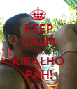 KEEP CALM O KIRALHO PÁH! - Personalised Poster large