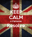 KEEP CALM o Parreiras Resolve  - Personalised Poster large