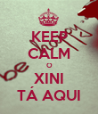 KEEP CALM O XINI TÁ AQUI - Personalised Poster large