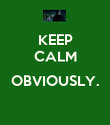 KEEP CALM  OBVIOUSLY.  - Personalised Poster large