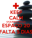 KEEP CALM OCEANO+WEZA ESPAÇO 20 FALTA 5 DIAS - Personalised Large Wall Decal