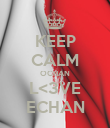 KEEP CALM OCHAN L<3VE ECHAN - Personalised Poster large