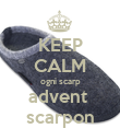 KEEP CALM ogni scarp advent  scarpon - Personalised Poster large