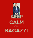 KEEP CALM OH  RAGAZZI  - Personalised Poster small