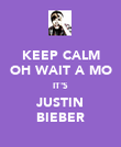 KEEP CALM OH WAIT A MO IT'S JUSTIN BIEBER - Personalised Poster large