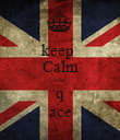 keep  Calm ola q ace - Personalised Poster large