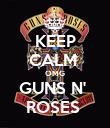 KEEP CALM  OMG GUNS N'  ROSES  - Personalised Poster large