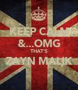 KEEP CALM &...OMG THAT'S ZAYN MALIK  - Personalised Poster large