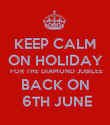 KEEP CALM ON HOLIDAY  FOR THE DIAMOND JUBILEE BACK ON  6TH JUNE - Personalised Poster large