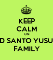 KEEP CALM ON SD SANTO YUSUP FAMILY - Personalised Poster large
