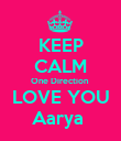 KEEP CALM One Direction    LOVE YOU   Aarya  - Personalised Poster large