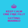 KEEP CALM ONE FINE FILLY IS GETTING MARRIED - Personalised Poster large