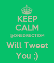 KEEP CALM @ONEDIRECTIOM Will Tweet You ;) - Personalised Poster large