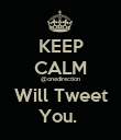 KEEP CALM @onedirection Will Tweet You.  - Personalised Poster large