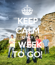 KEEP CALM ONLY 1 WEEK TO GO! - Personalised Poster large