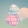 KEEP CALM ONLY 10 DAYZ LEFT - Personalised Poster large