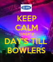 KEEP CALM ONLY 2 DAY'S TILL  BOWLERS - Personalised Poster large