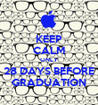 KEEP CALM ONLY 28 DAYS BEFORE GRADUATION - Personalised Poster large