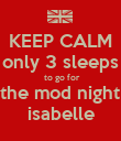 KEEP CALM only 3 sleeps  to go for for the mod night for isabelle - Personalised Poster large