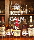 KEEP CALM ONLY 6  DAYS LEFT - Personalised Poster large
