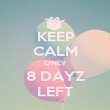 KEEP CALM ONLY 8 DAYZ LEFT - Personalised Poster large