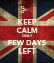 KEEP CALM ONLY FEW DAYS LEFT - Personalised Poster large