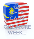 KEEP CALM ONLY ONE MORE WEEK... - Personalised Poster large