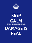 KEEP CALM ONLY THE EMOTIONAL DAMAGE IS REAL - Personalised Poster large