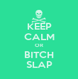 KEEP CALM OR BITCH SLAP - Personalised Poster large