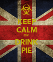 KEEP CALM OR  DRINK PIE - Personalised Poster large