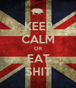 KEEP CALM OR EAT SHIT - Personalised Poster large