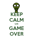 KEEP CALM OR GAME OVER - Personalised Poster large