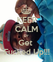 KEEP CALM Or  Get  Fucked Up!!! - Personalised Poster large