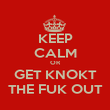KEEP CALM OR GET KNOKT THE FUK OUT - Personalised Poster large
