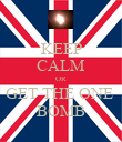 KEEP CALM OR GET THE ONE  BOMB - Personalised Poster large