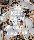 KEEP CALM OR GO CRAZY!! - Personalised Poster large