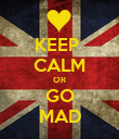 KEEP  CALM OR GO MAD - Personalised Poster large