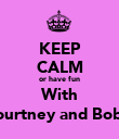 KEEP CALM or have fun With Courtney and Bob :) - Personalised Poster large