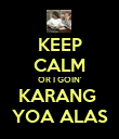 KEEP CALM OR I GOIN' KARANG  YOA ALAS - Personalised Poster large