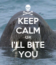 KEEP CALM OR I'LL BITE YOU - Personalised Poster large