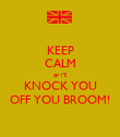 KEEP CALM or I'll KNOCK YOU OFF YOU BROOM! - Personalised Poster large